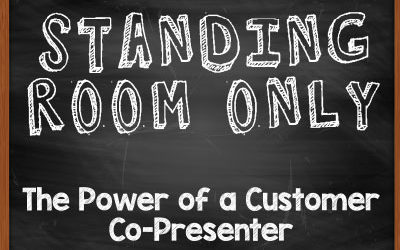 Standing Room Only for your Presentation – The Power of a Customer Co-Presenter